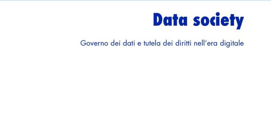 Data Society. Governo Dei Dati E Tutela Dei Diritti Nell'era Digitale