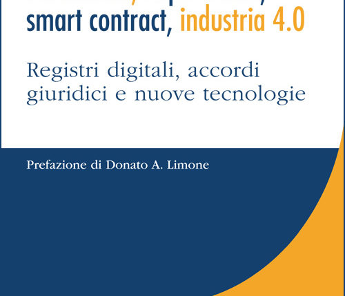 Blockchain, Criptovalute, Smart Contract, Industria 4.0. Registri Digitali, Accordi Giuridici E Nuove Tecnologie