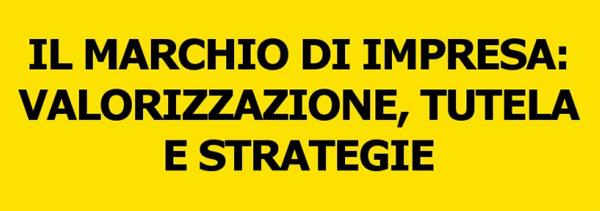 Il Marchio Di Impresa: Valorizzazione, Tutela E Strategie