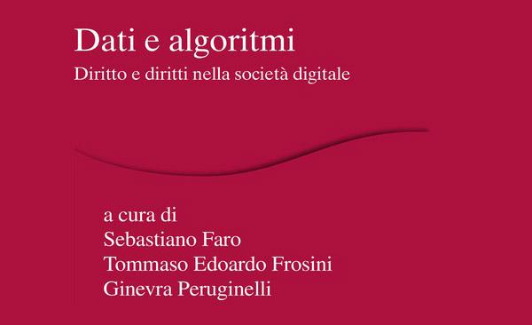 Dati E Algoritmi. Diritto E Diritti Nella Società Digitale